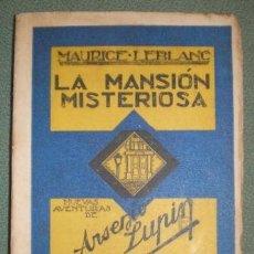 Libros antiguos: LEBLANC, MAURICE: LA MANSION MISTERIOSA. NOVELA INÉDITA DE LAS MEMORIAS INÉDITAS DE ARSENIO LUPIN. Lote 69677893