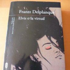 Libros antiguos: ELVIS O LA VIRTUD. FRANTZ DELPLANQUE. ALFAGUARA. Lote 75198791