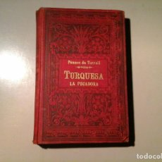 Libros antiguos: PONSON DU TERRAIL. TURQUESA LA PECADORA. EDITORIAL MAUCCI (CA. 1910). ROCAMBOLE. TITULO MUY RARO.. Lote 76681679