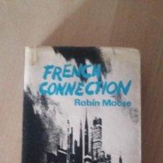 Libros antiguos: FRENCH CONNECTION - ROBÍN MOORE - EDITORIAL NOVARO 1972 REF. 031. Lote 81197072