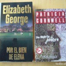 Libros antiguos: LOTE 2 POLICIACAS: UNA MUERTE SIN NOMBRE/P. CORNWELL. POR EL BIEN DE ELENA. E. GEORGE. Lote 88094412
