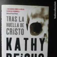 Libros antiguos: TRAS LA HUELLA DE CRISTO. KATHY REICHS EDITORIAL: RBA - 2006 362PP. Lote 96719707