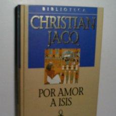 Libros antiguos: POR AMOR A ISIS. JACQ CHRISTIAN. 2001. Lote 101123643