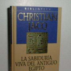 Libros antiguos: LA SABIDURÍA VIVA DEL ANTIGUO EGIPTO. JACQ CHRISTIAN. 2001. Lote 101123743