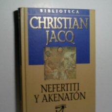 Libros antiguos: NEFERTITI Y AKENATÓN. JACQ CHRISTIAN. 2001. Lote 101123859