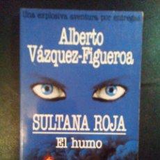 Libros antiguos: VENDO LIBRO, SULTANA ROJA (EL HUMO), DE ALBERTO VAZQUEZ - FIGUEROA, 5ª ENTREGA.. Lote 110029363