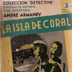 Libros antiguos: LA ISLA DE CORAL. ANDRÉ ARMANDY. COLECCIÓN DETECTIVE. M. AGUILAR, EDITOR.. Lote 111081055