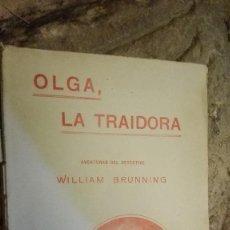 Libros antiguos: AVENTURAS DEL DETECTIVE WILLIAM BRUNNING 3, OLGA LA TRAIDORA. FELIPE PÉREZ CAPO. . Lote 112422875
