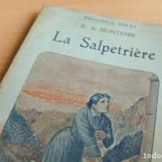 Libros antiguos: BIBLIOTECA ORBI - LA SALPETRIÈRE - X. DE MONTEPIN - PRINCIPIOS S. XX. Lote 112519047