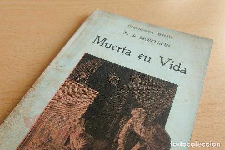 BIBLIOTECA ORBI - MUERTE EN VIDA - X. DE MONTEPIN - PRINCIPIOS S. XX (Libros antiguos (hasta 1936), raros y curiosos - Literatura - Terror, Misterio y Policíaco)