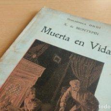 Libros antiguos: BIBLIOTECA ORBI - MUERTE EN VIDA - X. DE MONTEPIN - PRINCIPIOS S. XX. Lote 112519179