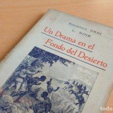 Libros antiguos: BIBLIOTECA ORBI - UN DRAMA EN EL FONDO DEL DESIERTO - L. NOIR - 1909. Lote 112519699