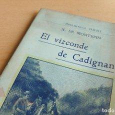 Libros antiguos: BIBLIOTECA ORBI - EL VIZCONDE DE CADIGNAN - X. DE MONTEPIN - PRINCIPIOS S. XX. Lote 112519883