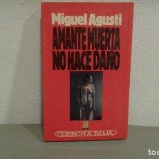 Libros antiguos: AMANTE MUERTA NO HACE DAÑO DE MIGUEL AGUSTI COL. COSECHA ROJA Nº 19 EDIT. B. Lote 113198339