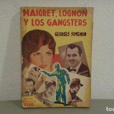 Libros antiguos: MAIGRET,LOGNON Y LOS GANSTERS DE GEORGES SIMENON. SERIE AMARILLA TOR 1940. Lote 113240939