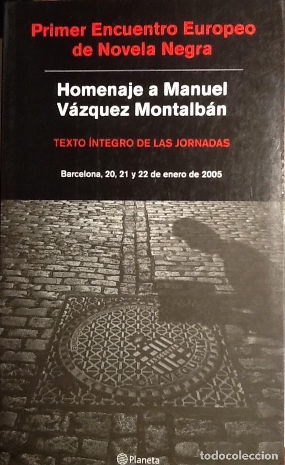 HOMENAJE A VÁZQUEZ MONTALBÁN. PRIMER ENCUENTRO EUROPEO DE NOVELA NEGRA. BARCELONA 2005. (Libros antiguos (hasta 1936), raros y curiosos - Literatura - Terror, Misterio y Policíaco)