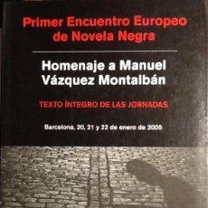 Libros antiguos: HOMENAJE A VÁZQUEZ MONTALBÁN. PRIMER ENCUENTRO EUROPEO DE NOVELA NEGRA. BARCELONA 2005.. Lote 119880851