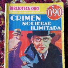 Libros antiguos: BIBLIOTECA ORO- CRIMEN SOCIEDAD ILIMITADA- EDITORIAL MOLINO, 1935.. Lote 124029068
