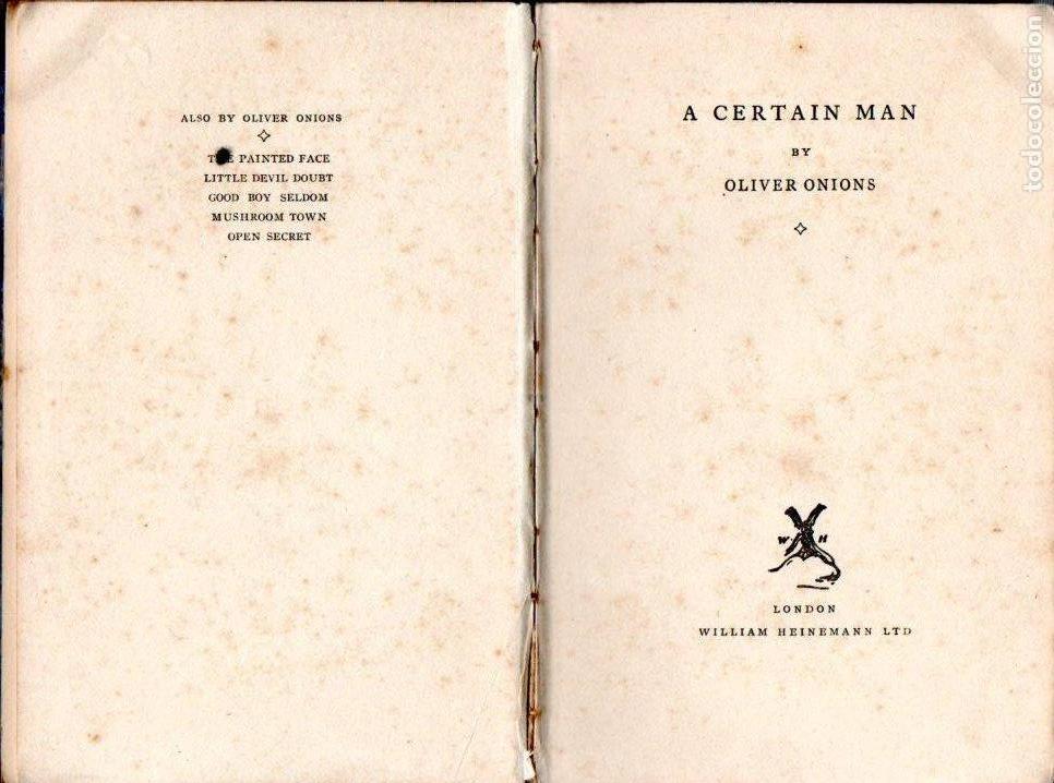 Libros antiguos: A CERTAIN MAN BY OLIVER ONIONS. PRIMERA PUBLICACION 1931. LONDON WILLIAM HEINEMANN LTD. - Foto 2 - 125031875