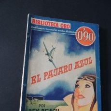 Libros antiguos: EL PAJARO AZUL / REX BEACH / BIBLIOTECA ORO ( SERIE AZUL Nº 23 ) / ED. MOLINO AÑO 1935 - 1ª ED.. Lote 136394730