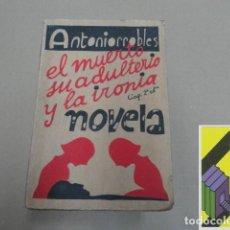 Libros antiguos: ANTONIORROBLES:EL MUERTO, SU ADULTERIO Y LA IRONÍA. NOVELA DE INCERTIDUMBRE. Lote 136561478