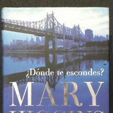 Libros antiguos: DONDE TE ESCONDES - LIBRO - TAPA DURA - MARY HIGGINS CLARK - PRIMERA EDICION - 2009. Lote 144733494