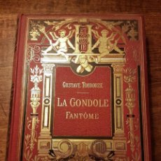 Libros antiguos: GUSTAVE TOUDOUZE LA GONDOLE FANTÔME DE 1904 CON 52 GRABADOS DISEÑADOS POR HERMANN VOGEL (1854-1921). Lote 144931602