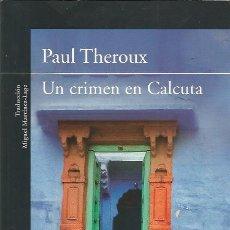 Libros antiguos: UN CRIMEN EN CALCUTA - PAUL THEROUX - ALFAGUARA - FORMATO GRANDE - NUEVO. Lote 147386222