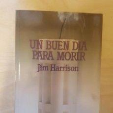Libros antiguos: UN BUEN DIA PARA MORIR. JIM HARRISON. ED LAIA. 1ª ED 1986. Lote 148625378