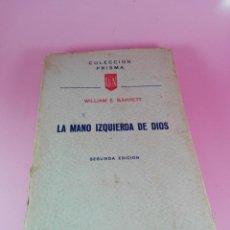 Libros antiguos: LIBRO-LA MANO IZQUIERDA DE DIOS-WILLIAM E. BARRET-2ªEDICIÓN-1954-VER FOTOSCOLECCIÓN PRISMA-. Lote 154049378