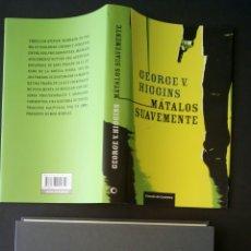 Libros antiguos: CTC - MATALOS SUAVEMENTE - GEORGE V. HIGGINS - CIRCULO - COMO NUEVO. Lote 154875958