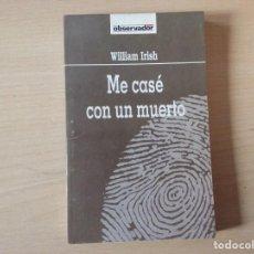 Libros antiguos: ME CASÉ CON UN MUERTO - WILLIAM IRISH ( NOVELA NEGRA POLICÍACA MISTERIO / Nº 46). Lote 156694422