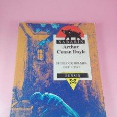 Libros antiguos: LIBRO-SHERLOCK HOLMES DETECTIVE-ARTHUR CONAN DOYLE-XABRÍN-XERAIS-5ªEDICIÓN-2000-VER FOTOS. Lote 164872938
