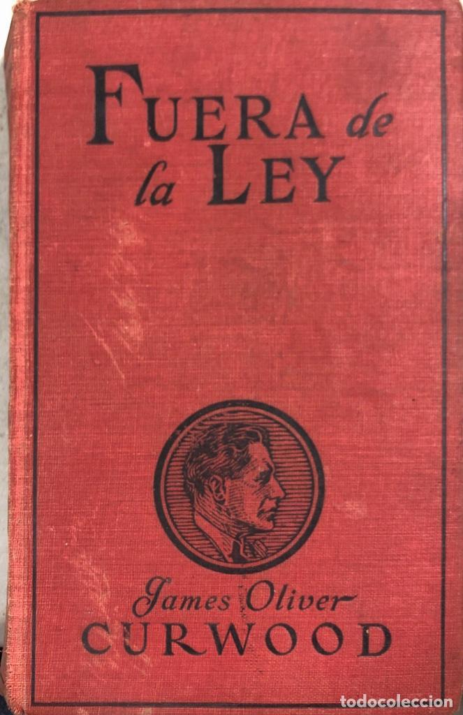 FUERA DE LA LEY. JAMES OLVIER CURWOOD. EDITORIAL JUVENTUD. BARCELONA, 1929. (Libros antiguos (hasta 1936), raros y curiosos - Literatura - Terror, Misterio y Policíaco)