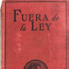Libros antiguos: FUERA DE LA LEY. JAMES OLVIER CURWOOD. EDITORIAL JUVENTUD. BARCELONA, 1929.. Lote 166503186