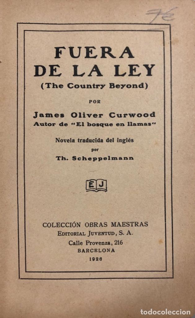 Libros antiguos: FUERA DE LA LEY. JAMES OLVIER CURWOOD. EDITORIAL JUVENTUD. BARCELONA, 1929. - Foto 3 - 166503186