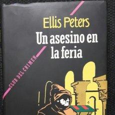Libros antiguos: UN ASESINO EN LA FERIA - LIBRO - TAPA DURA - ELLIS PETERS - 1991 - CIRCULO DE LECTORES - NO CORREOS. Lote 169180514