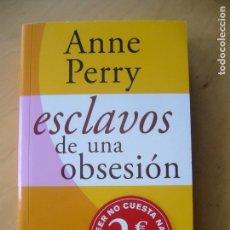 Libros antiguos: ESCLAVOS DE UNA OBSESIÓN - ANNE PERRY. Lote 170165184