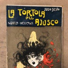 Libros antiguos: LA TÓRTOLA DEL AJUSCO. JULIO SESTO. NOVELA MEXICANA. ILUSTRACIONES CESAR NEVE. CASA EDITORIAL MAUCCI. Lote 171600647