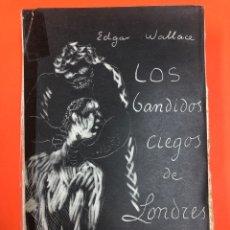 Libros antiguos: LOS BANDIDOS CIEGOS DE LONDRES - EDGAR WALLACE - 1931 - INTONSO. Lote 172308728