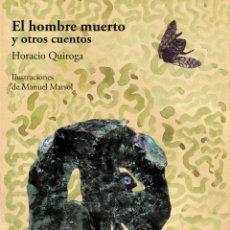 Libros antiguos: EL HOMBRE MUERTO Y OTROS CUENTOS (HORACIO QUIROGA). ILUSTRACIONES DE MANUEL MARSOL. Lote 172839510