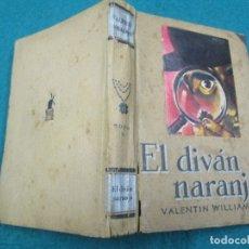 Libros antiguos: POLICIACA - EL DIVAM NARANJA - VALENTIN WILLIAMS - EDI MOLINO BOS AIRES 1946 1ª EDICION 254PAG + INF. Lote 178227965