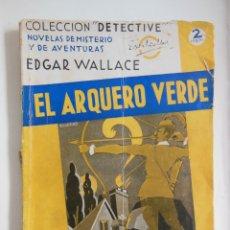 Libros antiguos: EL ARQUERO VERDE. WALLACE EDGAR. COLECCIÓN DETECTIVE, NOVELAS DE MISTERIO Y DE AVENTURAS, Nº 17. . Lote 178754860