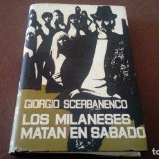 Libros antiguos: LOS MILANESES MATAN EN SÁBADO SCERBANENCO EDITORIAL NOGUER. Lote 181117896