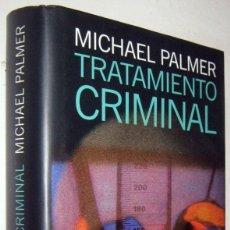 Libros antiguos: TRATAMIENTO CRIMINAL - MICHAEL PALMER. Lote 182398903
