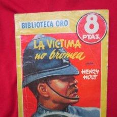 Libros antiguos: LA VICTIMA NO BROMEA. HENRY HOLT. BIBLIOTECA ORO SERIE AMARILLA Nº 331. ED. MOLINO. Lote 182703055