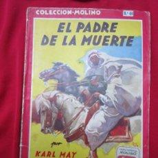 Libros antiguos: EL PADRE DE LA MUERTE. KARL MAY. BIBLIOTECA ORO SERIE ROJA Nº 40 ED. MOLINO 1947. Lote 183495336