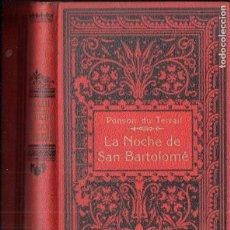 Libros antiguos: PONSON DU TERRAIL : LA NOCHE DE SAN BARTOLOMÉ (MAUCCI, C. 1920). Lote 183716653