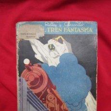 Libros antiguos: EL TREN FANTASMA. RIDLEY Y ALEXANDER. COLECCION NOVELAS EMOCIONANTES Nº 1. PRENSA MODERNA. 1930 RARO. Lote 184579316