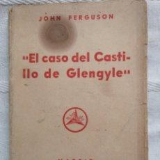 Libros antiguos: EL CASO DEL CASTILLO DE GLENGYLE JOHN FERGUSON RUSTICA MDRID 1944 LUX 237 PP. ILUSTRACIONES.. Lote 190593556